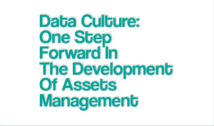 Data Culture: One Step Forward in the Development of Assets Management