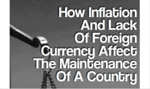 How Inflation And Lack Of Foreign Currency Affect The Maintenance Of A Country