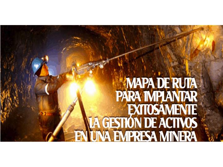 Mapa de ruta para implantar exitosamente la gestión de activos en una empresa minera