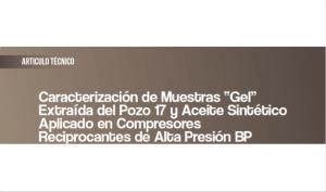 """Caracterización de muestras """"Gel"""" extraída del pozo 17 y aceite sintético aplicado en compresores reciprocantes de alta presión BP"""