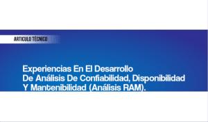 Experiencias en el desarrollo de Análisis de Confiabilidad, Disponibilidad y Mantenibilidad (Análisis RAM).