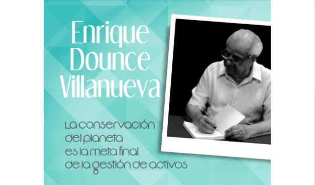 Enrique Dounce Villanueva: La conservación del planeta es la meta final de la gestión de activos