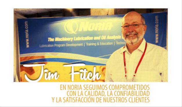 Jim Fitch: En Noria seguimos comprometidos con la calidad, la confiabilidad y la satisfacción de nuestros clientes