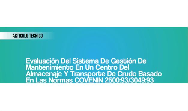 Evaluación del Sistema de Gestión de Mantenimiento en un Centro del Almacenaje y Transporte de Crudo Basado en las Normas COVENIN 2500:93/3049:93