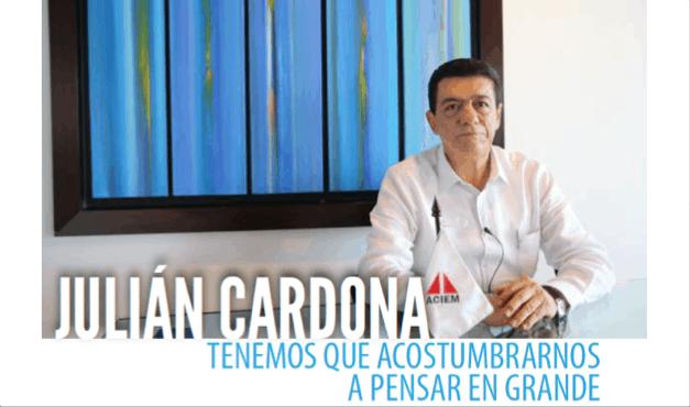 Julián Cardona: Tenemos que Acostumbrarnos a Pensar en Grande