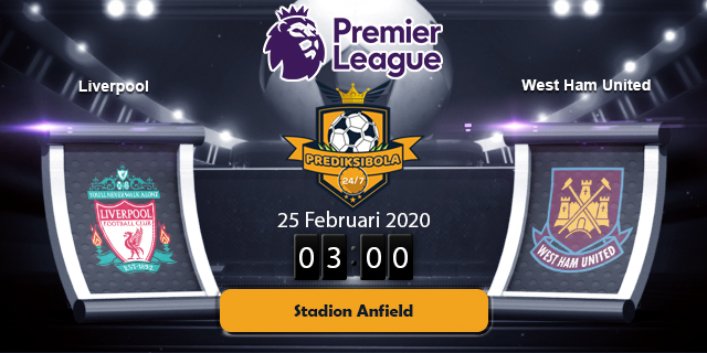 PREDIKSI BOLA JITU LIVERPOOL VS WEST HAM UNITED 25 FEBRUARI 2020