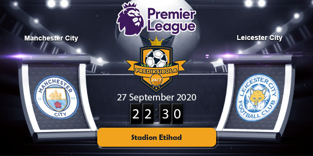 PREDIKSI BOLA JITU MANCHESTER CITY VS LEICESTER CITY 27 SEPTEMBER 2020