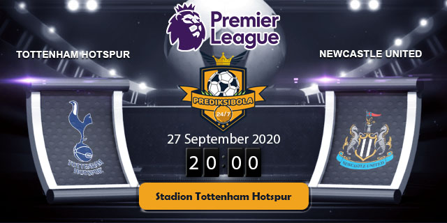 PREDIKSI BOLA JITU TOTTENHAM HOTSPUR VS NEWCASTLE UNITED 27 SEPTEMBER 2020