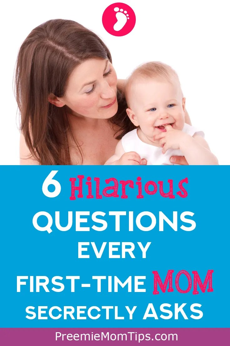 When you're a first time parent you just don't know what to expect... and what to ask... here are 6 hilarious questions that very first time mom asks at one point or another