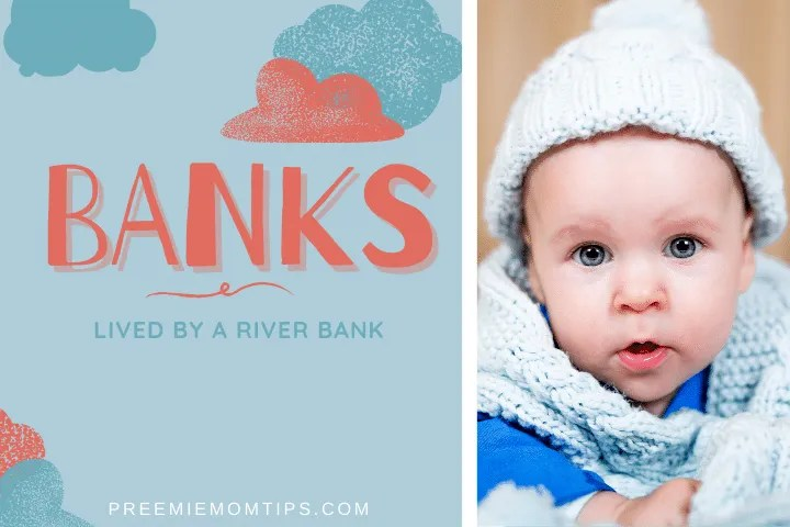Banks is a trending name for baby boys, referring to someone that Lived by a river bank.