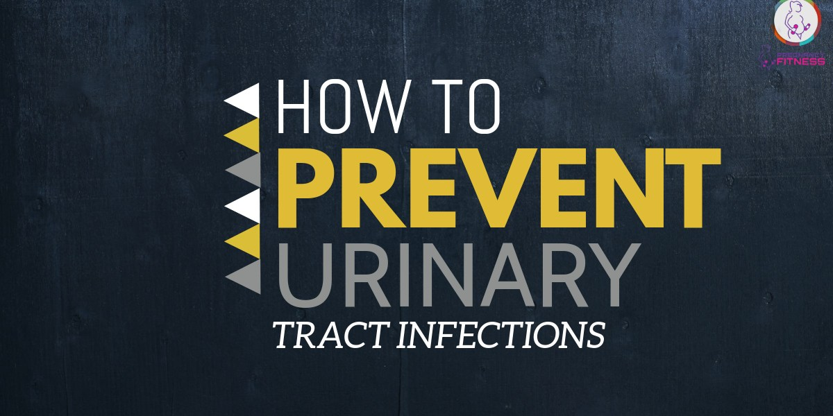 How to Prevent Urinary Tract Infections