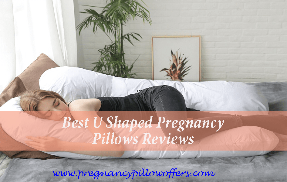 Top 7 Best U Shaped Pregnancy Pillows 2020 Reviews & Buyer Guide
