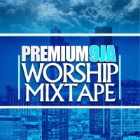 Download: Premium9ja Worship MixTape 2018 ( Vol.1 )