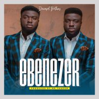 LYRICS / Davasol Brothers - Ebenezer ( Prod. By mrThadom )
