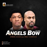 Steve Crown Drops New Single 'Angels Bow' ( Ft. Phil Thompson )
