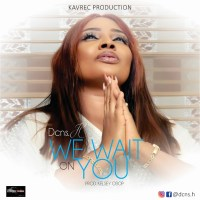 Dcns. H Cry Out In New Song, 'We Wait On You' ( Prod. by Kelsey Obop )