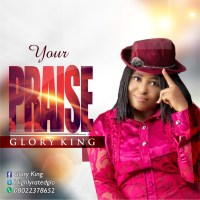 Glory King Shares 'Your Praise' ( Feat. Emediong Inyang )