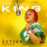 Esther Edoho Returns With 'Supernatural King' (Prod. by King Baseda)