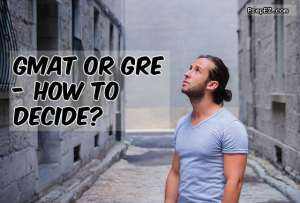 GMAT or GRE – How To Decide?