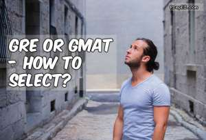 GRE or GMAT – How To Select?