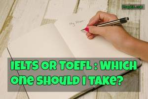 IELTS or TOEFL – Which One Should I take?