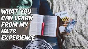 What You Can Learn From My IELTS Experience?