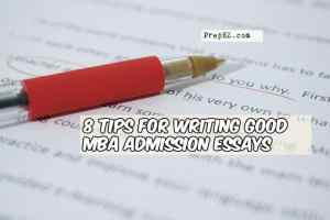 8 Tips for Writing Good MBA Admission Essays