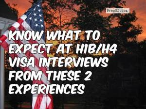 Know What to Expect at H1B/H4 Visa Interviews from these 2 Experiences