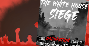 """#WhiteHouseSiege – This Group Plans to """"Lay Siege to"""" and """"Occupy"""" the White House Next Month"""