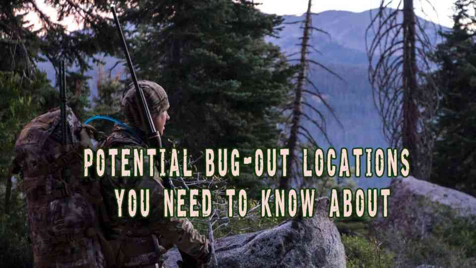 Potential bug-out locations you need to know about