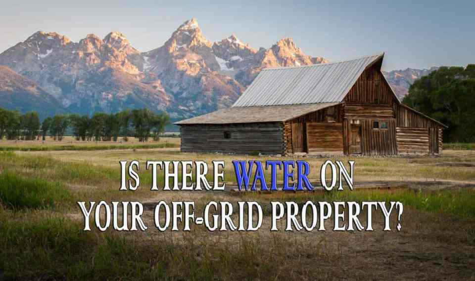 How to find out if there's water on your off-grid property