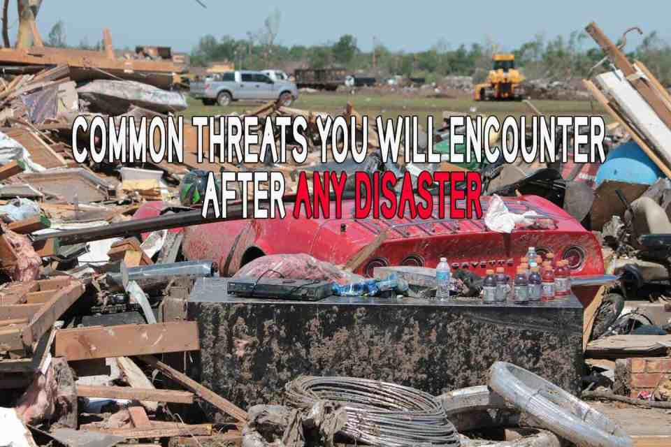 Common threats you will encounter after any disaster