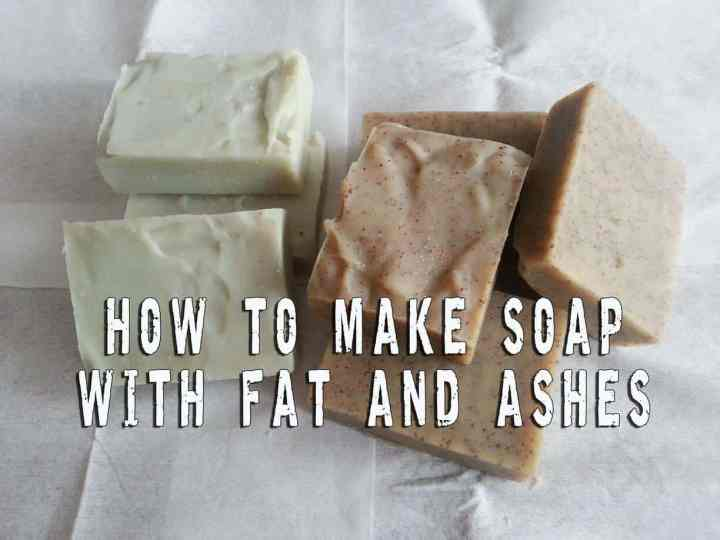 How to make soap with fat and ashes