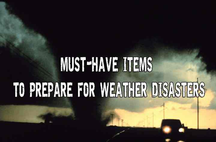 17 Must-Have Items To Prepare For Weather Disasters