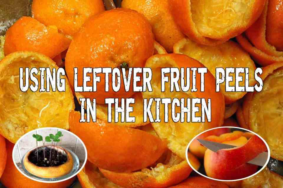 Using Leftover Fruit Peels in the Kitchen