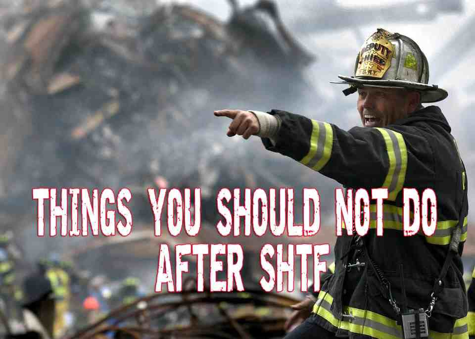 Things you should not do after SHTF