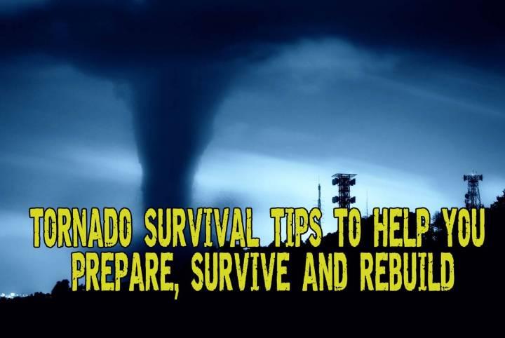 Tornado Survival Tips To Help You Prepare, Survive And Rebuild