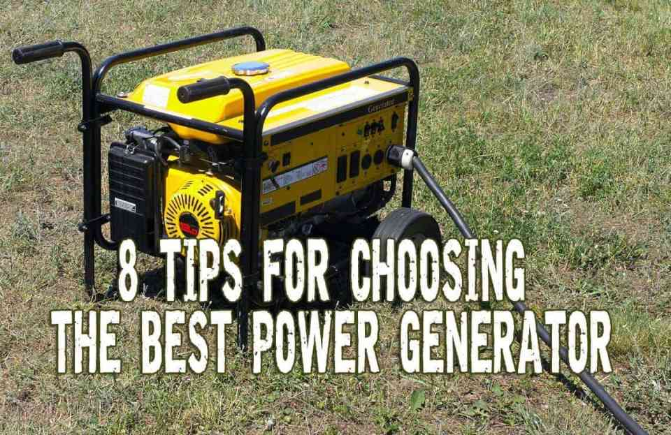 8 Tips for Choosing the Best Power Generator