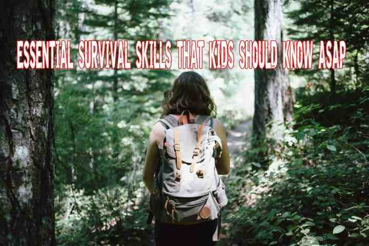 Essential Survival Skills That Kids Should Know ASAP