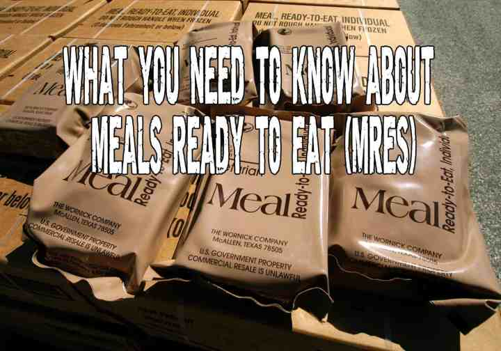 What You Need To Know About Meals Ready To Eat (MREs)