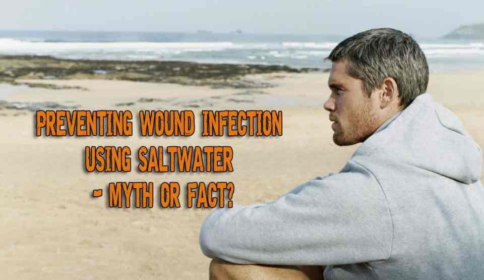 Preventing Wound Infection Using Saltwater - Myth or Fact?
