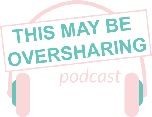 this may be oversharing podcast