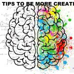 10 TIPS TO BE MORE CREATIVE