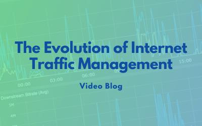 The Evolution of Internet Traffic Management – Video Blog