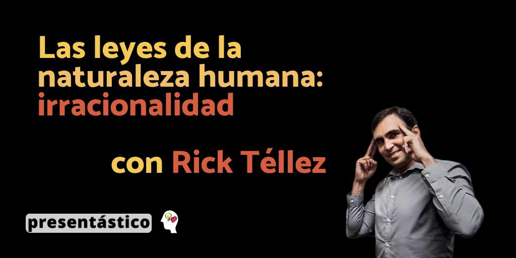 Las leyes de la naturaleza humana: irracionalidad - Rick Téllez