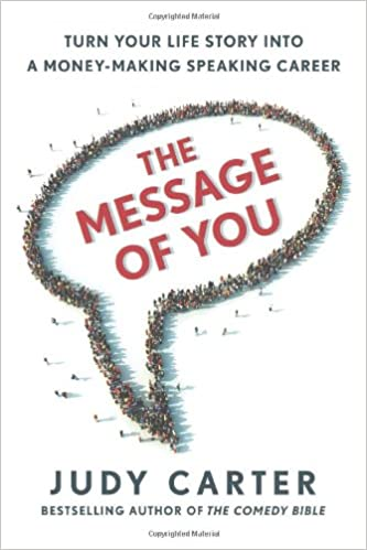 "Portada del libro ""The Message of You. Turn Your Life Story into a Money-Making Speaking Career"" de Judy Carter"