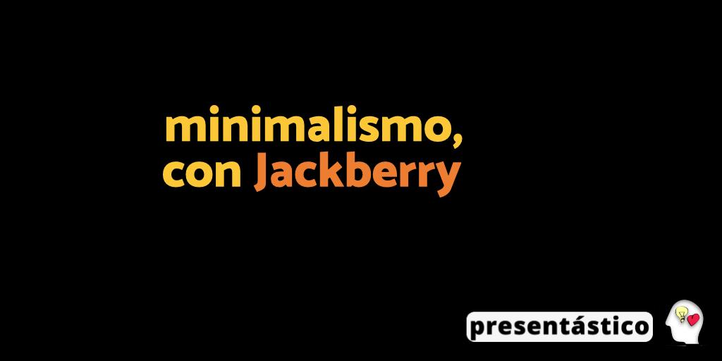 Minimalismo, con Jackberry