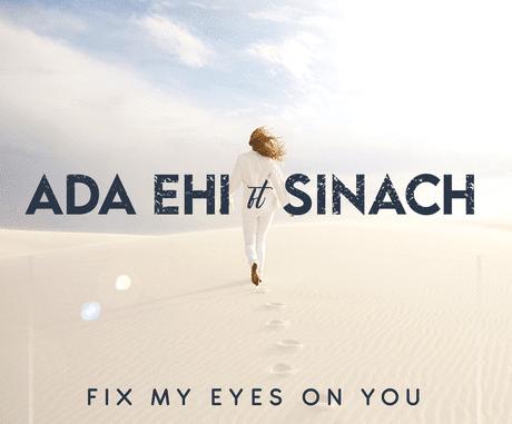 Ada Ehi – Fix My Eyes On You Ft. Sinach lyrics