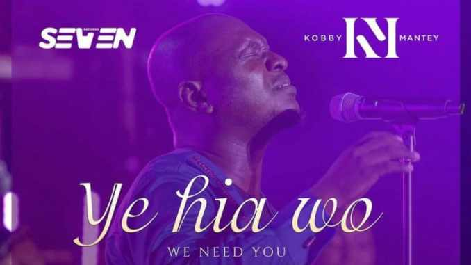 Kobby Mantey – Ye Hia Wo (We Need You) mp3 download