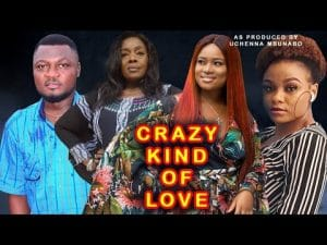 Nollywood Movie:- A Crazy Kind Of Love mp4 download